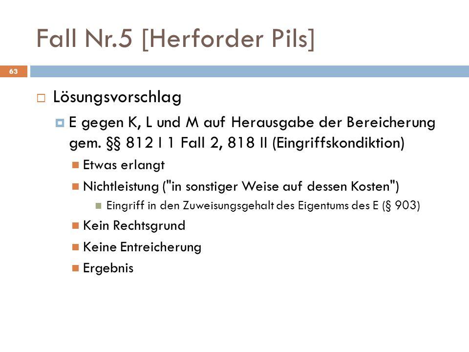 Fall Nr.5 [Herforder Pils] 63 Lösungsvorschlag E gegen K, L und M auf Herausgabe der Bereicherung gem. §§ 812 I 1 Fall 2, 818 II (Eingriffskondiktion)