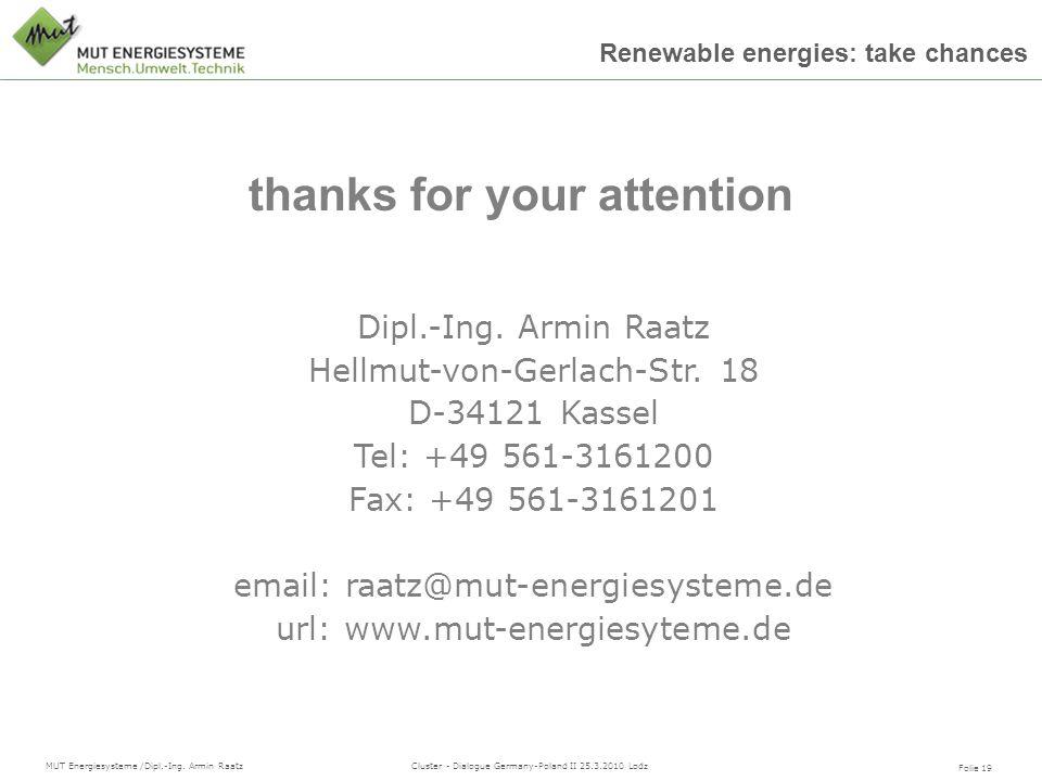 Folie 19 MUT Energiesysteme /Dipl.-Ing. Armin Raatz Cluster - Dialogue Germany-Poland II 25.3.2010 Lodz Renewable energies: take chances thanks for yo