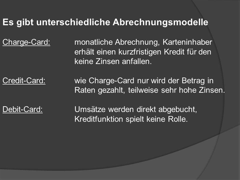 Es gibt unterschiedliche Abrechnungsmodelle Charge-Card:monatliche Abrechnung, Karteninhaber erhält einen kurzfristigen Kredit für den keine Zinsen an