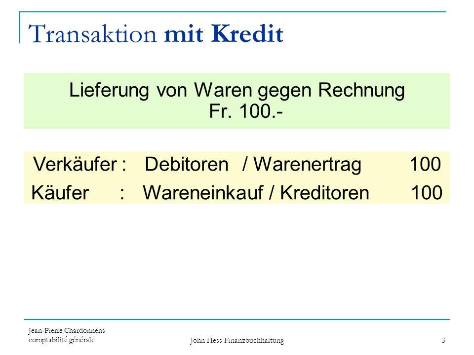 Jean-Pierre Chardonnens comptabilité générale John Hess Finanzbuchhaltung 3 Verkäufer: Debitoren / Warenertrag 100 Käufer : Wareneinkauf / Kreditoren