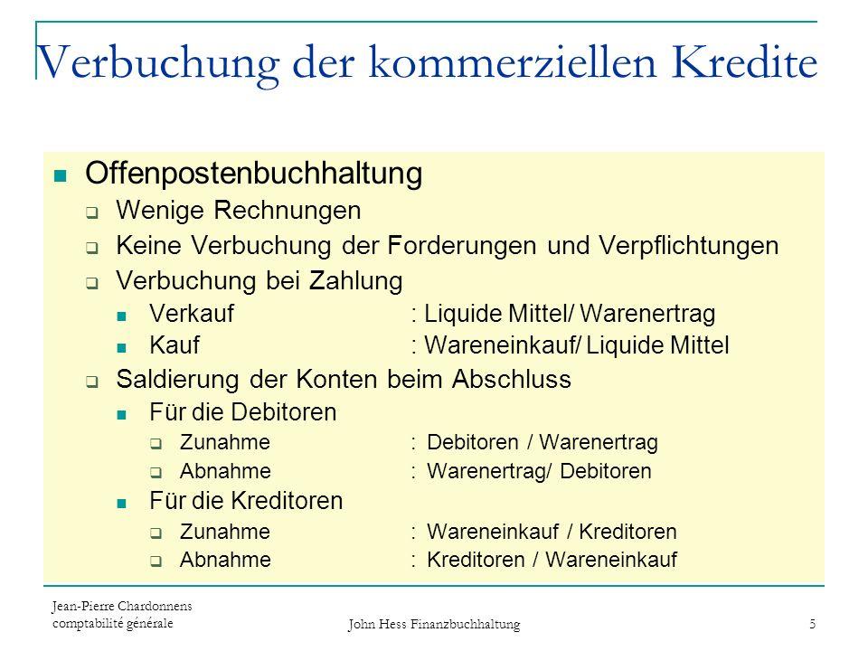 Jean-Pierre Chardonnens comptabilité générale John Hess Finanzbuchhaltung 5 Verbuchung der kommerziellen Kredite Offenpostenbuchhaltung Wenige Rechnun