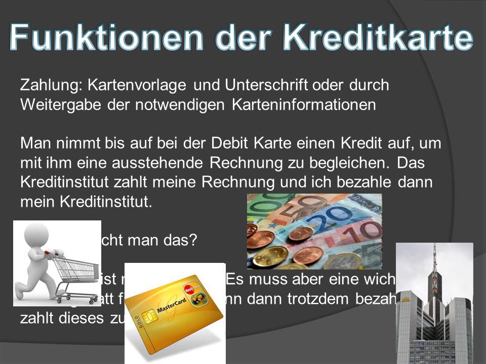 Zahlung: Kartenvorlage und Unterschrift oder durch Weitergabe der notwendigen Karteninformationen Man nimmt bis auf bei der Debit Karte einen Kredit a