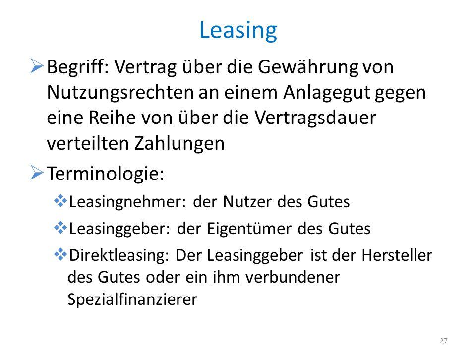 Leasing Begriff: Vertrag über die Gewährung von Nutzungsrechten an einem Anlagegut gegen eine Reihe von über die Vertragsdauer verteilten Zahlungen Te