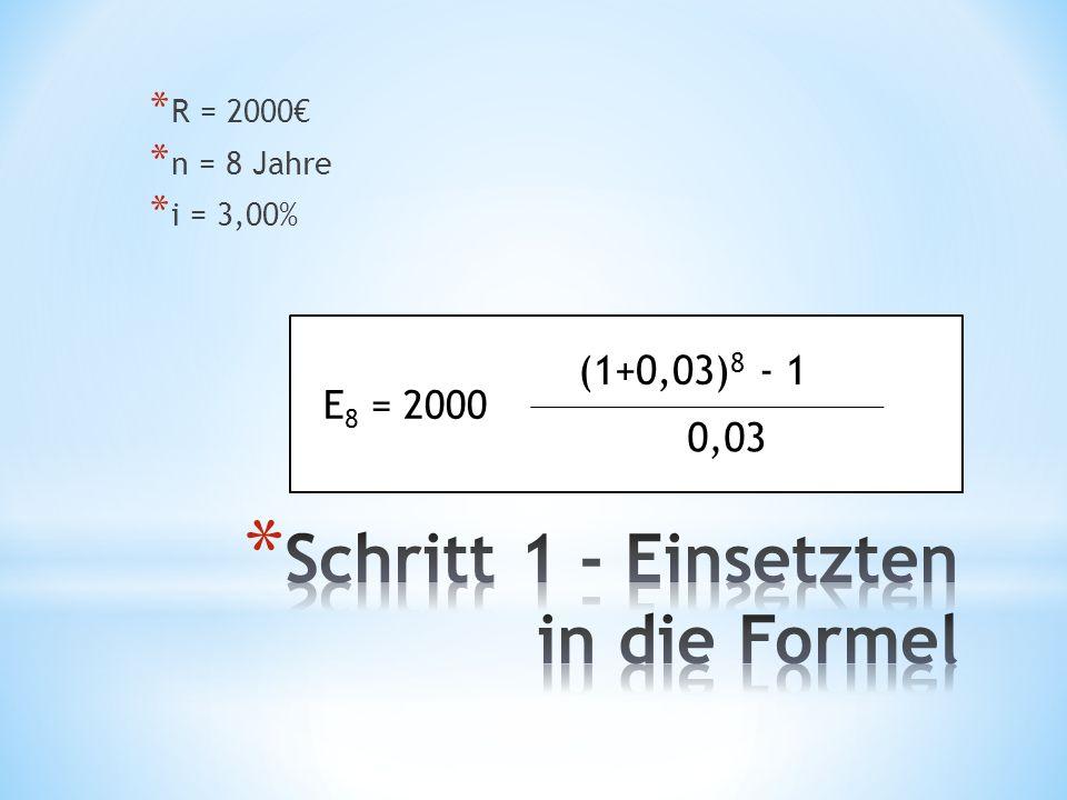 * R = 2000 * n = 8 Jahre * i = 3,00% E 8 = 2000 (1+0,03) 8 - 1 0,03