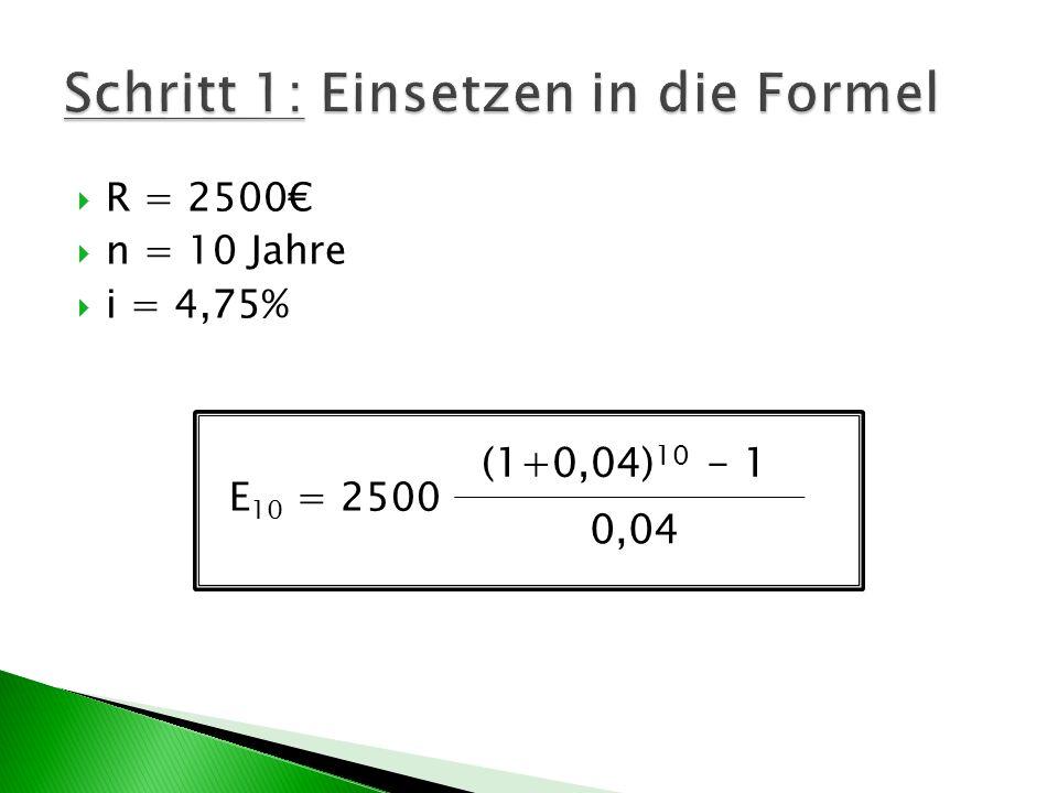 R = 2500 n = 10 Jahre i = 4,75% E 10 = 2500 (1+0,04) 10 - 1 0,04