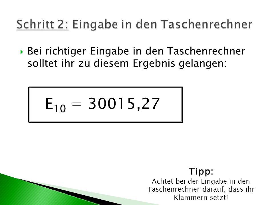 Bei richtiger Eingabe in den Taschenrechner solltet ihr zu diesem Ergebnis gelangen: Tipp: Achtet bei der Eingabe in den Taschenrechner darauf, dass ihr Klammern setzt.