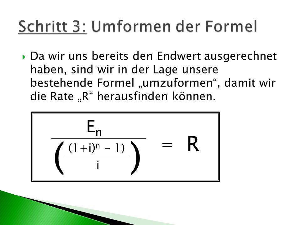 Da wir uns bereits den Endwert ausgerechnet haben, sind wir in der Lage unsere bestehende Formel umzuformen, damit wir die Rate R herausfinden können.