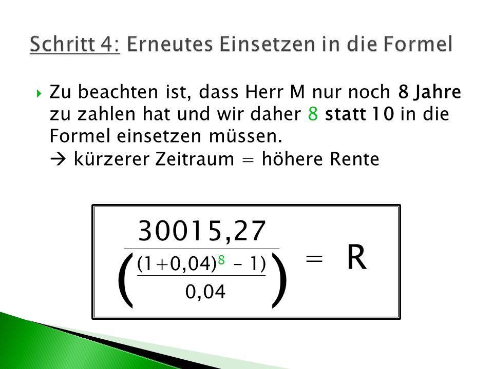 Zu beachten ist, dass Herr M nur noch 8 Jahre zu zahlen hat und wir daher 8 statt 10 in die Formel einsetzen müssen.