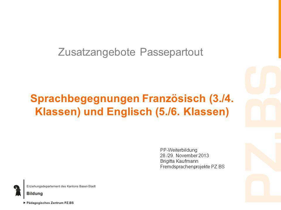 Zusatzangebote Passepartout Sprachbegegnungen Französisch (3./4. Klassen) und Englisch (5./6. Klassen) PP-Weiterbildung 28./29. November 2013 Brigitta