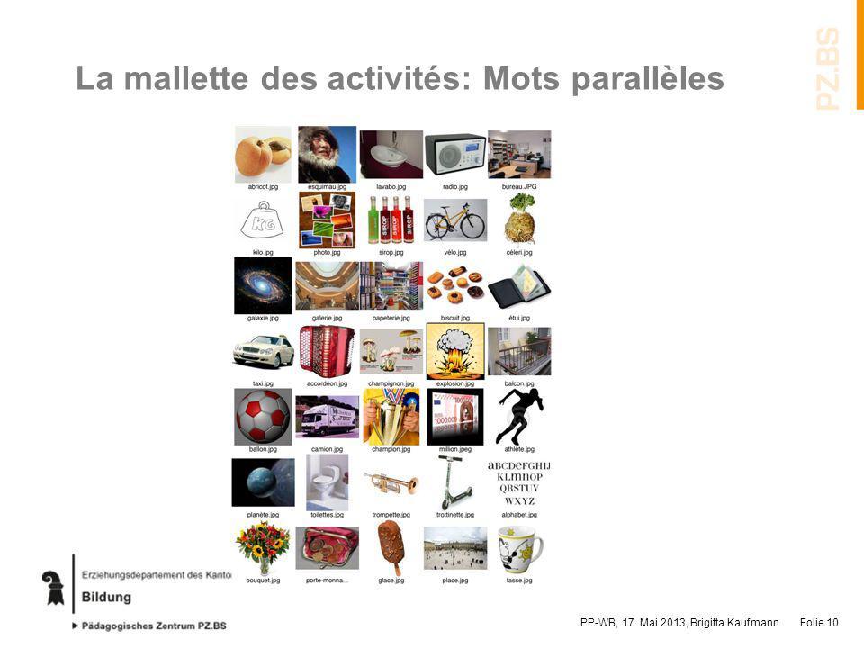 La mallette des activités: Mots parallèles PP-WB, 17. Mai 2013, Brigitta KaufmannFolie 10