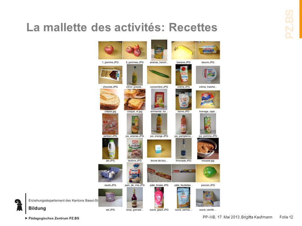 La mallette des activités: Recettes PP-WB, 17. Mai 2013, Brigitta KaufmannFolie 12