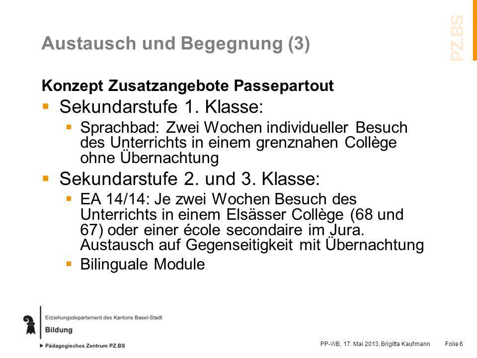 Austausch und Begegnung (3) Konzept Zusatzangebote Passepartout Sekundarstufe 1. Klasse: Sprachbad: Zwei Wochen individueller Besuch des Unterrichts i