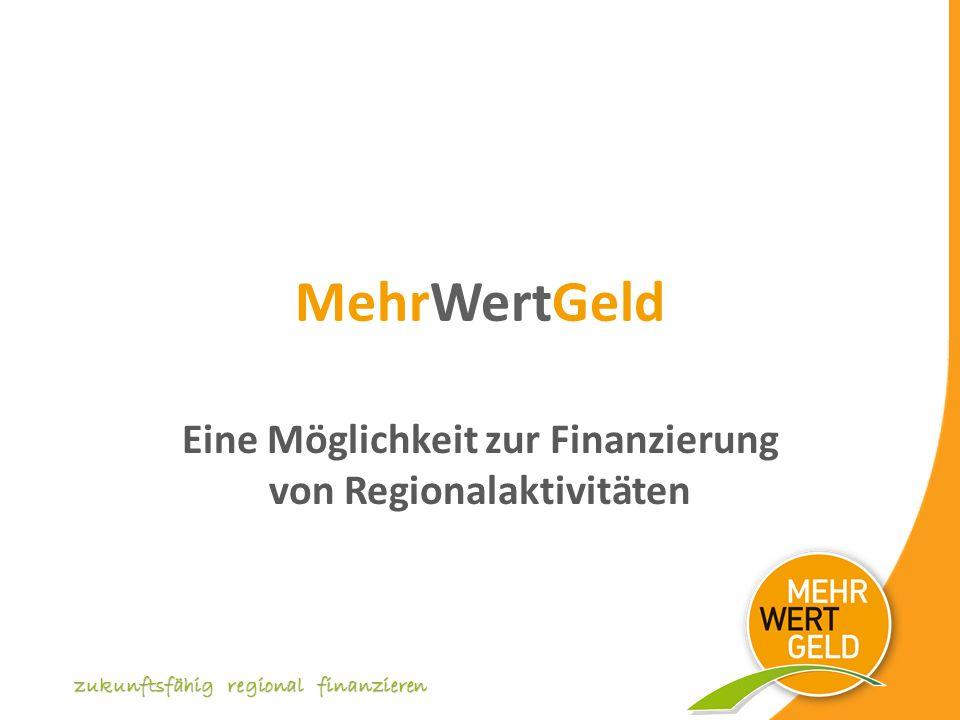 zukunftsfähig regional finanzieren MehrWertGeld Eine Möglichkeit zur Finanzierung von Regionalaktivitäten