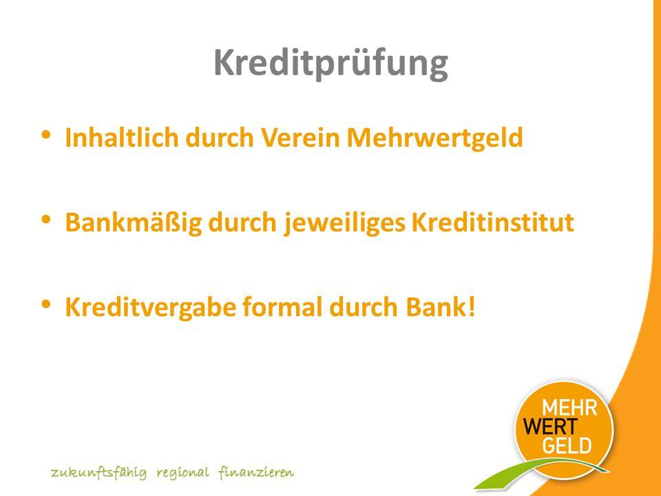 Kreditprüfung Inhaltlich durch Verein Mehrwertgeld Bankmäßig durch jeweiliges Kreditinstitut Kreditvergabe formal durch Bank.