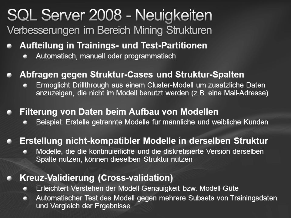 Aufteilung in Trainings- und Test-Partitionen Automatisch, manuell oder programmatisch Abfragen gegen Struktur-Cases und Struktur-Spalten Ermöglicht D