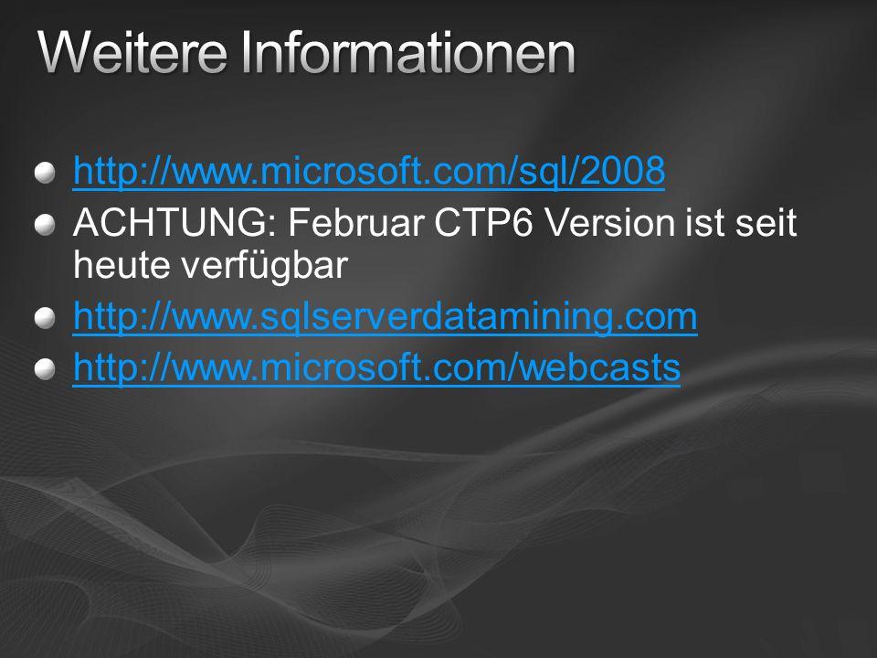 http://www.microsoft.com/sql/2008 ACHTUNG: Februar CTP6 Version ist seit heute verfügbar http://www.sqlserverdatamining.com http://www.microsoft.com/w