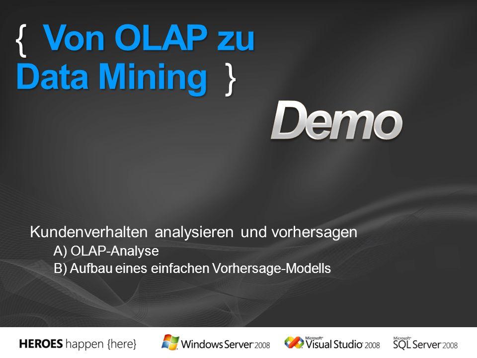 { Von OLAP zu Data Mining } Kundenverhalten analysieren und vorhersagen A) OLAP-Analyse B) Aufbau eines einfachen Vorhersage-Modells