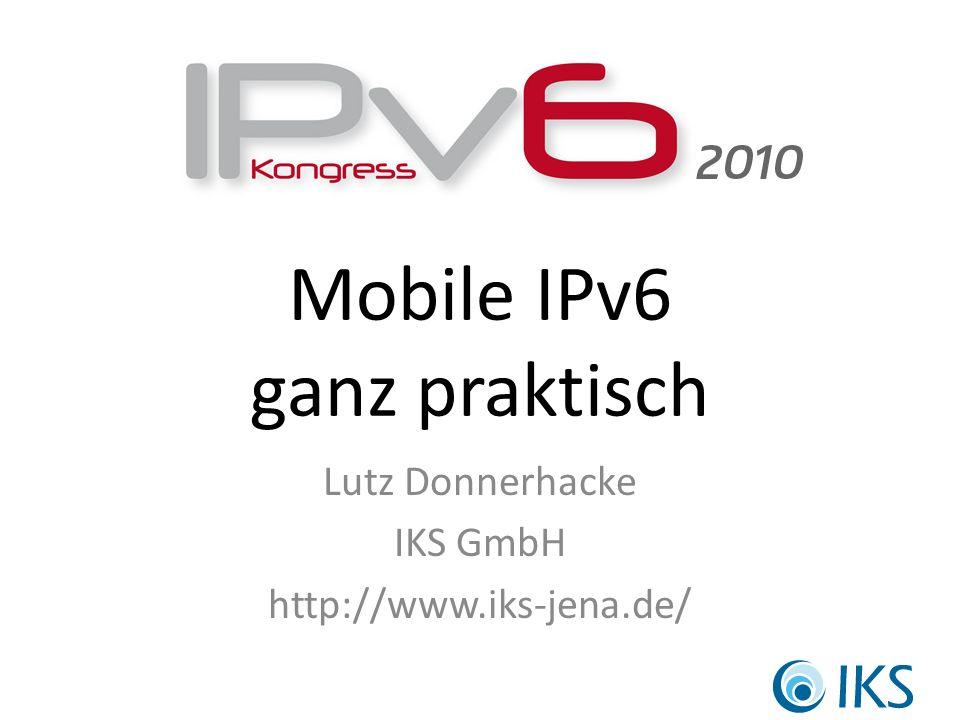 Mobile IPv6 ganz praktisch Lutz Donnerhacke IKS GmbH http://www.iks-jena.de/