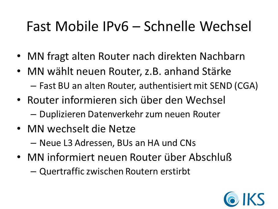 Fast Mobile IPv6 – Schnelle Wechsel MN fragt alten Router nach direkten Nachbarn MN wählt neuen Router, z.B.