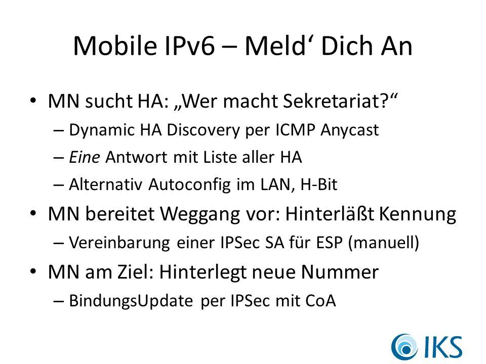 Mobile IPv6 – Meld Dich An MN sucht HA: Wer macht Sekretariat.