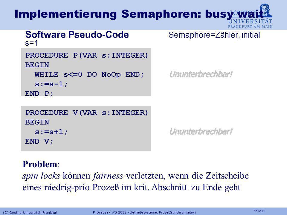 Folie 9 R.Brause - WS 2012 - Betriebssysteme: ProzeßSynchronisation (C) Goethe-Universität, Frankfurt Lösung: Signale und Semaphoren Peterson : Synchr