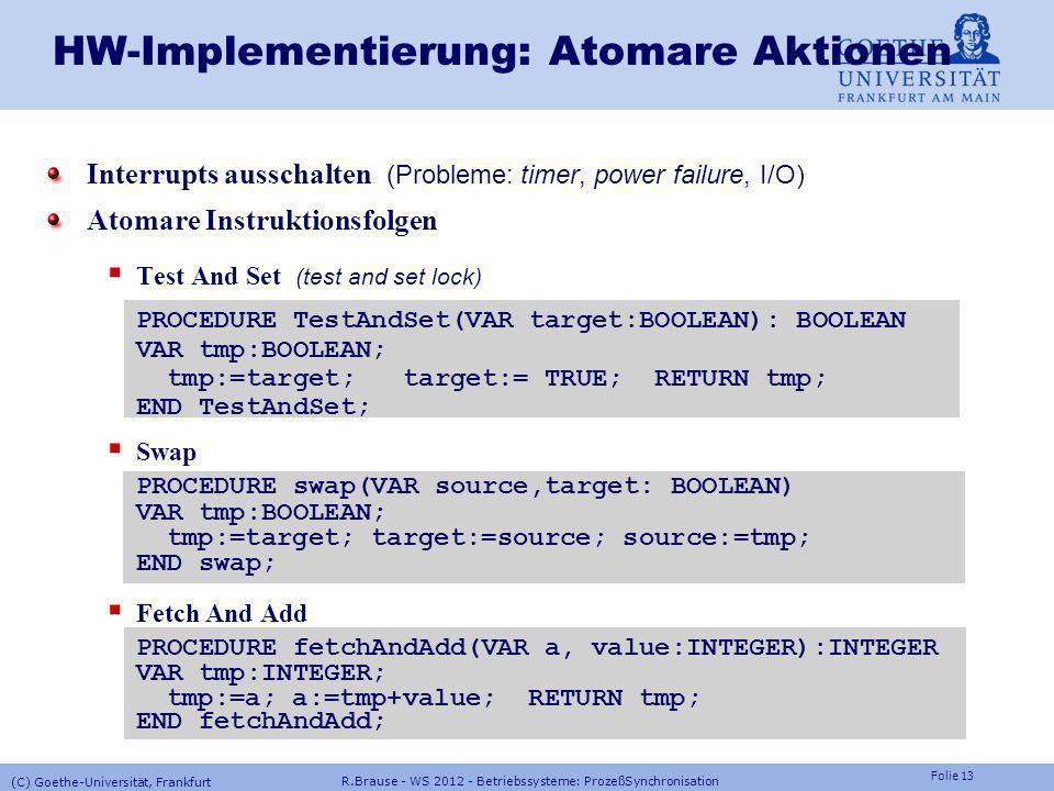 Folie 12 R.Brause - WS 2012 - Betriebssysteme: ProzeßSynchronisation (C) Goethe-Universität, Frankfurt Atomare Aktionen Beispiel:Geldtransaktion Sie ü