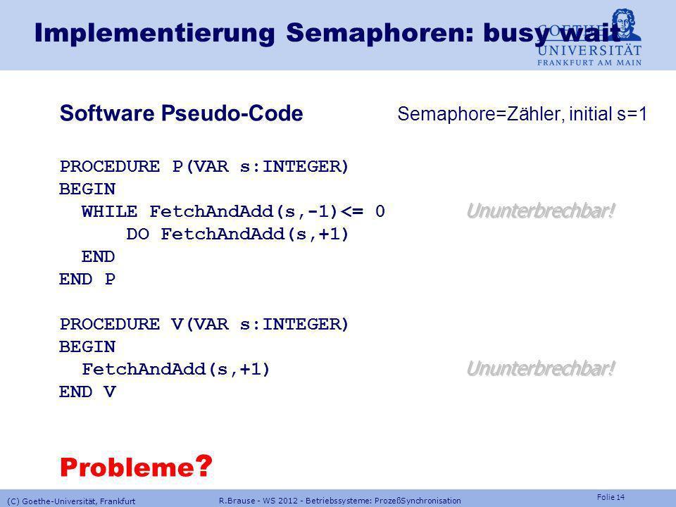 Folie 13 R.Brause - WS 2012 - Betriebssysteme: ProzeßSynchronisation (C) Goethe-Universität, Frankfurt Interrupts ausschalten (Probleme: timer, power