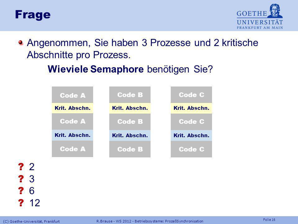 Folie 15 R.Brause - WS 2012 - Betriebssysteme: ProzeßSynchronisation (C) Goethe-Universität, Frankfurt Implementierung der Semaphor-Operationen, Anwen