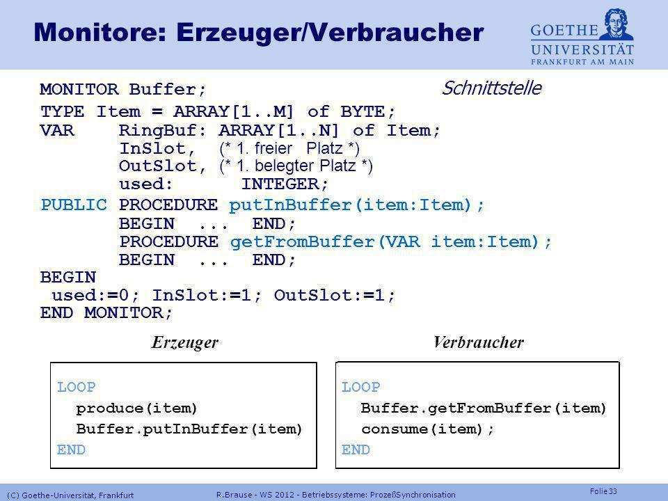 Folie 32 R.Brause - WS 2012 - Betriebssysteme: ProzeßSynchronisation (C) Goethe-Universität, Frankfurt Monitore Lösung Lösung: Syntaktische Kapselung