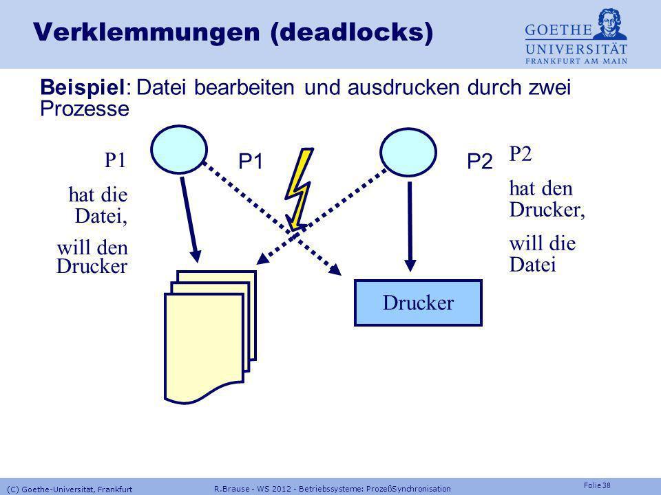 Folie 37 R.Brause - WS 2012 - Betriebssysteme: ProzeßSynchronisation (C) Goethe-Universität, Frankfurt Verklemmungen Beispiel