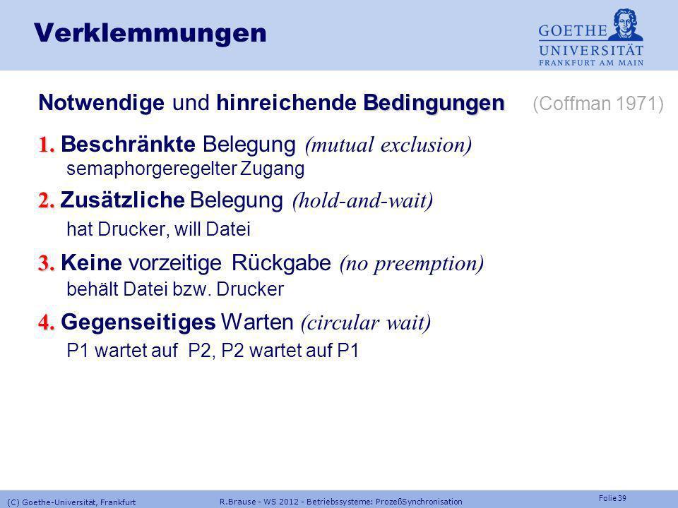 Folie 38 R.Brause - WS 2012 - Betriebssysteme: ProzeßSynchronisation (C) Goethe-Universität, Frankfurt Verklemmungen (deadlocks) Beispiel: Datei bearb