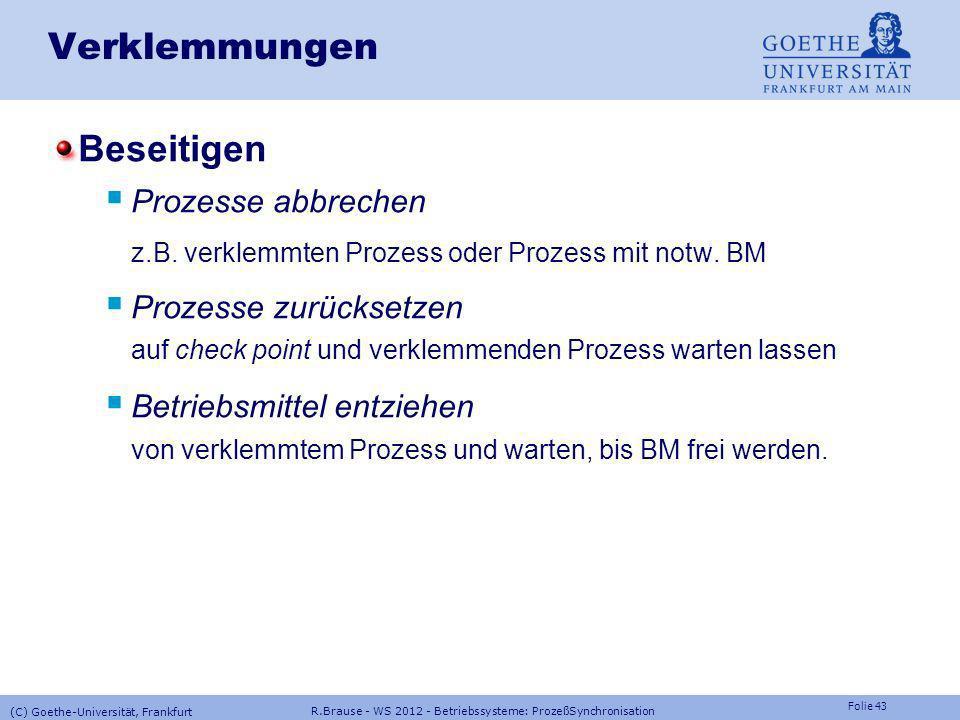 Folie 42 R.Brause - WS 2012 - Betriebssysteme: ProzeßSynchronisation (C) Goethe-Universität, Frankfurt Verklemmungen E S = Zahl der BetriebsmittelBM v