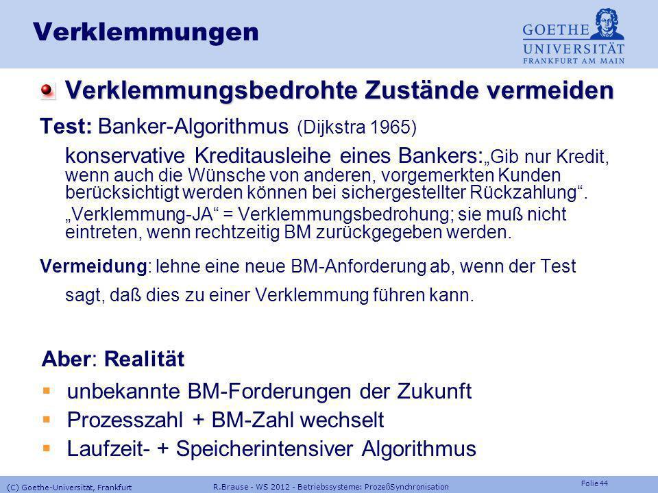 Folie 43 R.Brause - WS 2012 - Betriebssysteme: ProzeßSynchronisation (C) Goethe-Universität, Frankfurt Verklemmungen Beseitigen Prozesse abbrechen z.B