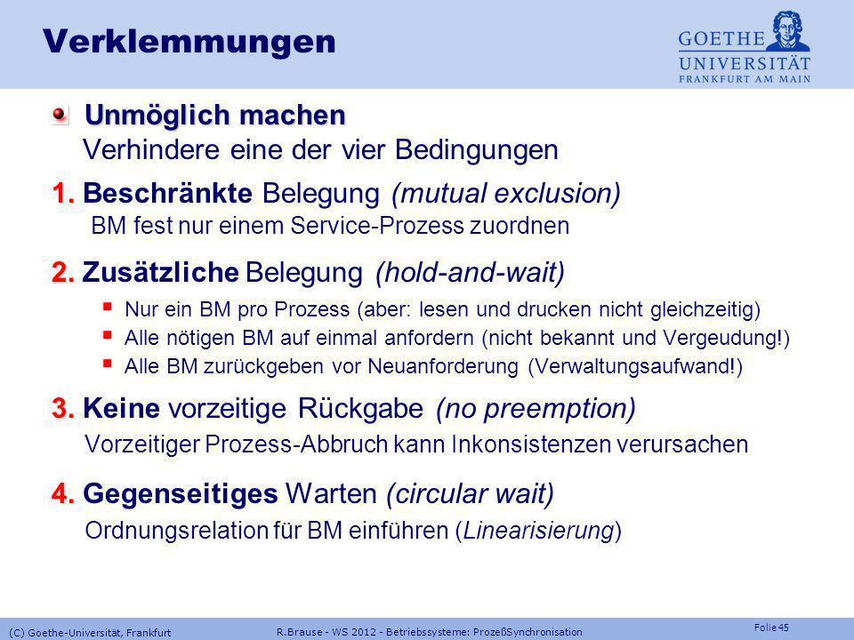 Folie 44 R.Brause - WS 2012 - Betriebssysteme: ProzeßSynchronisation (C) Goethe-Universität, Frankfurt Verklemmungen Verklemmungsbedrohte Zustände ver