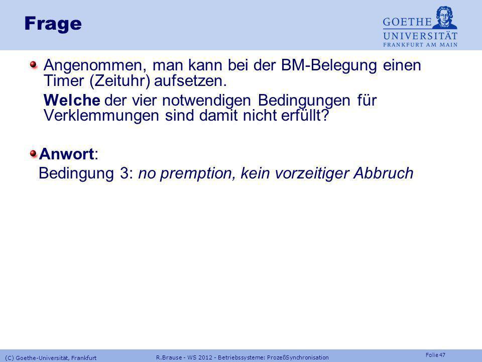 Folie 46 R.Brause - WS 2012 - Betriebssysteme: ProzeßSynchronisation (C) Goethe-Universität, Frankfurt Verklemmungen Beispiele Ordnungsrelation Durchn
