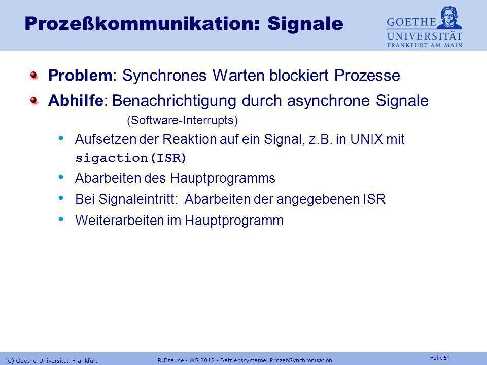 Folie 53 R.Brause - WS 2012 - Betriebssysteme: ProzeßSynchronisation (C) Goethe-Universität, Frankfurt Prozeßkommunikation: Pipes Unix pipe() unidirek