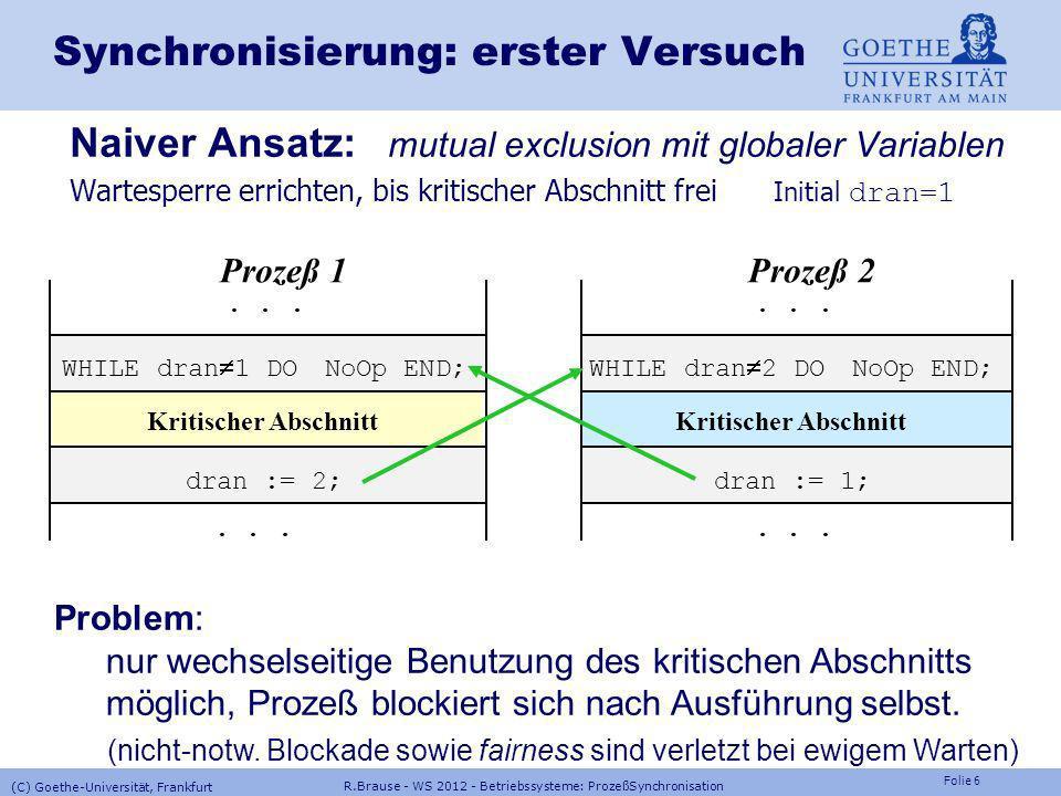 Folie 46 R.Brause - WS 2012 - Betriebssysteme: ProzeßSynchronisation (C) Goethe-Universität, Frankfurt Verklemmungen Beispiele Ordnungsrelation Durchnummerieren der BM derart, dass nur höhere Nummern angefordert werden (nicht immer möglich).