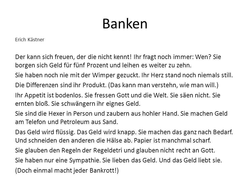 Banken Erich Kästner Der kann sich freuen, der die nicht kennt! Ihr fragt noch immer: Wen? Sie borgen sich Geld für fünf Prozent und leihen es weiter