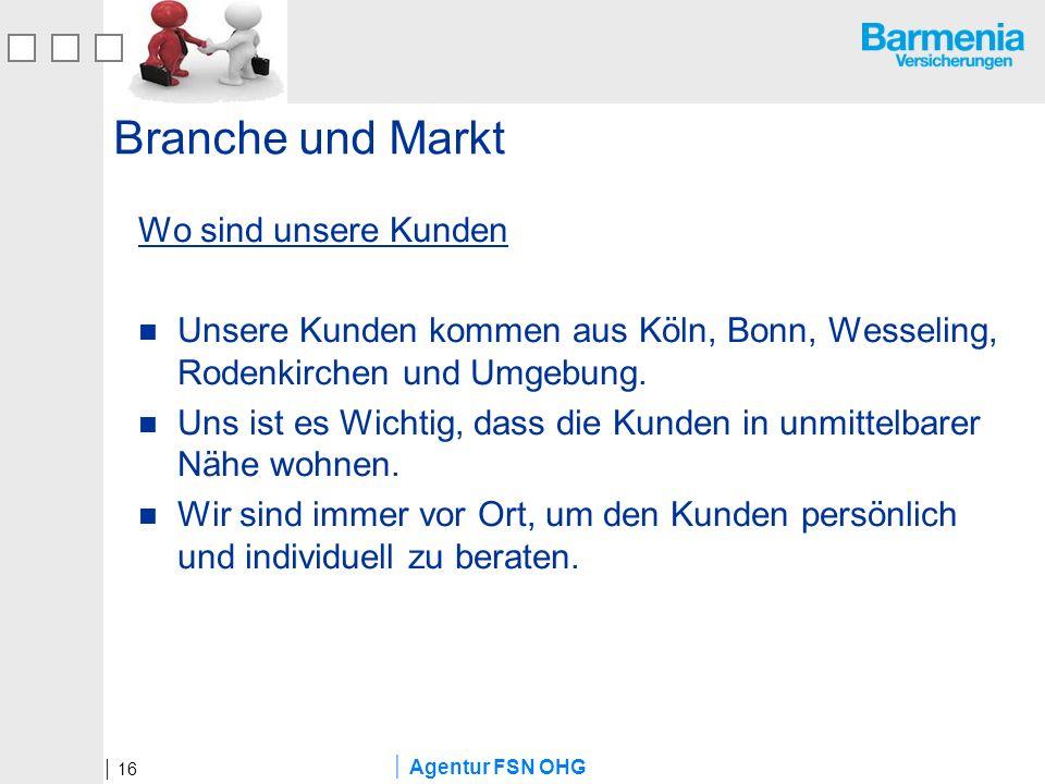 Agentur FSN OHG Branche und Markt Wo sind unsere Kunden Unsere Kunden kommen aus Köln, Bonn, Wesseling, Rodenkirchen und Umgebung. Uns ist es Wichtig,