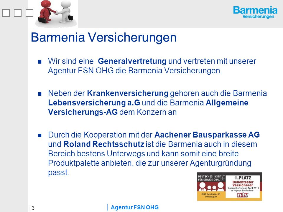 Agentur FSN OHG Barmenia Versicherungen Wir sind eine Generalvertretung und vertreten mit unserer Agentur FSN OHG die Barmenia Versicherungen. Neben d