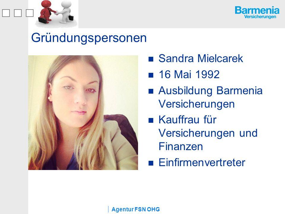 Agentur FSN OHG Gründungspersonen Sandra Mielcarek 16 Mai 1992 Ausbildung Barmenia Versicherungen Kauffrau für Versicherungen und Finanzen Einfirmenve