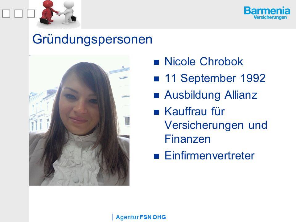 Agentur FSN OHG Gründungspersonen Nicole Chrobok 11 September 1992 Ausbildung Allianz Kauffrau für Versicherungen und Finanzen Einfirmenvertreter