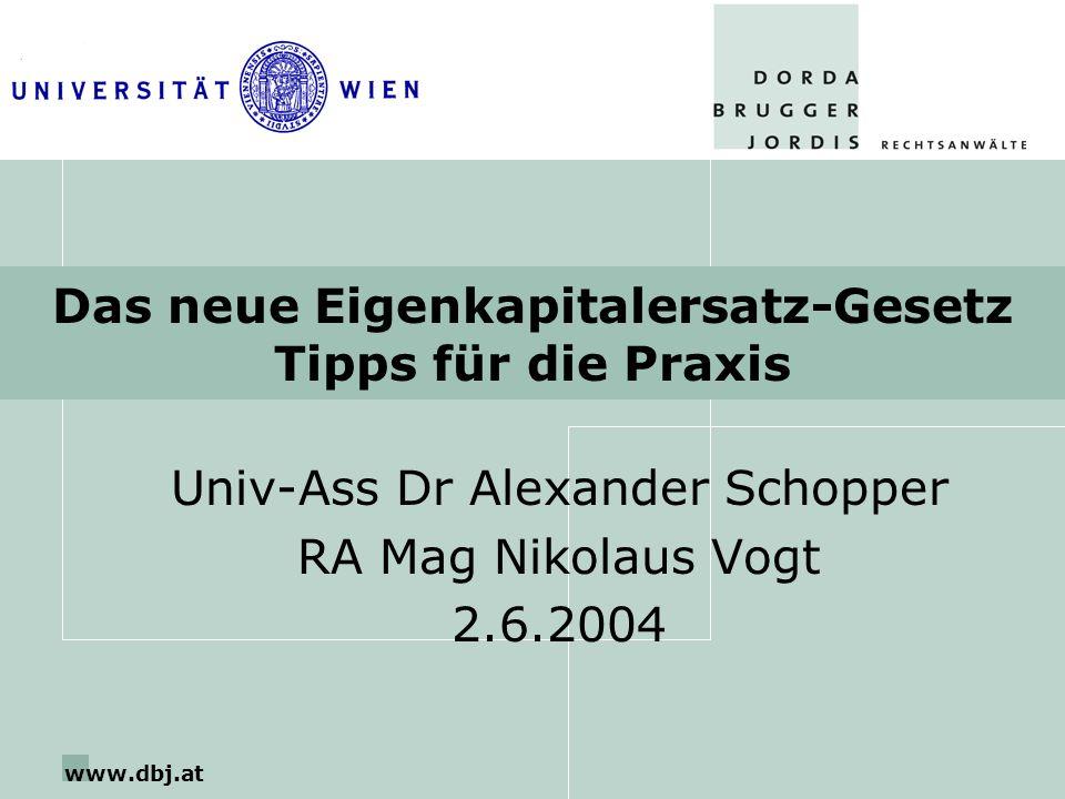 www.dbj.at 2 seit 12/2000: Arbeitsgruppe Eigenkapitalersatzrecht im BMJ 4/2002: Ministerialentwurf 8/2002: RV (1282 Blg Nr XXI.