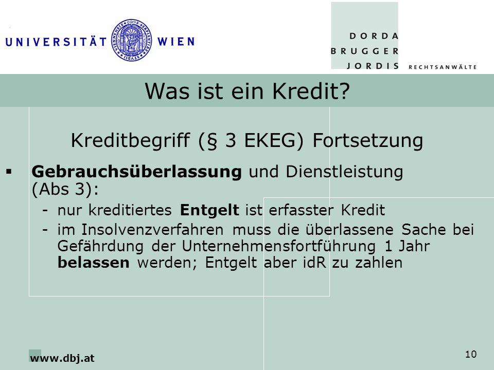 www.dbj.at 10 Was ist ein Kredit? Kreditbegriff (§ 3 EKEG) Fortsetzung Gebrauchsüberlassung und Dienstleistung (Abs 3): -nur kreditiertes Entgelt ist
