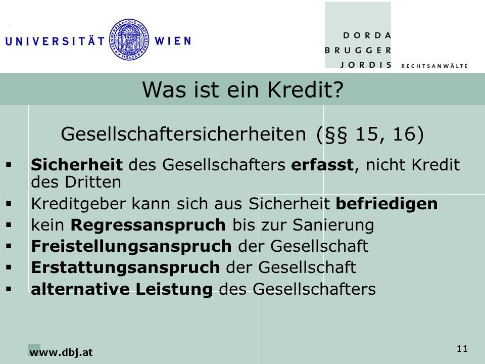 www.dbj.at 11 Was ist ein Kredit? Gesellschaftersicherheiten (§§ 15, 16) Sicherheit des Gesellschafters erfasst, nicht Kredit des Dritten Kreditgeber