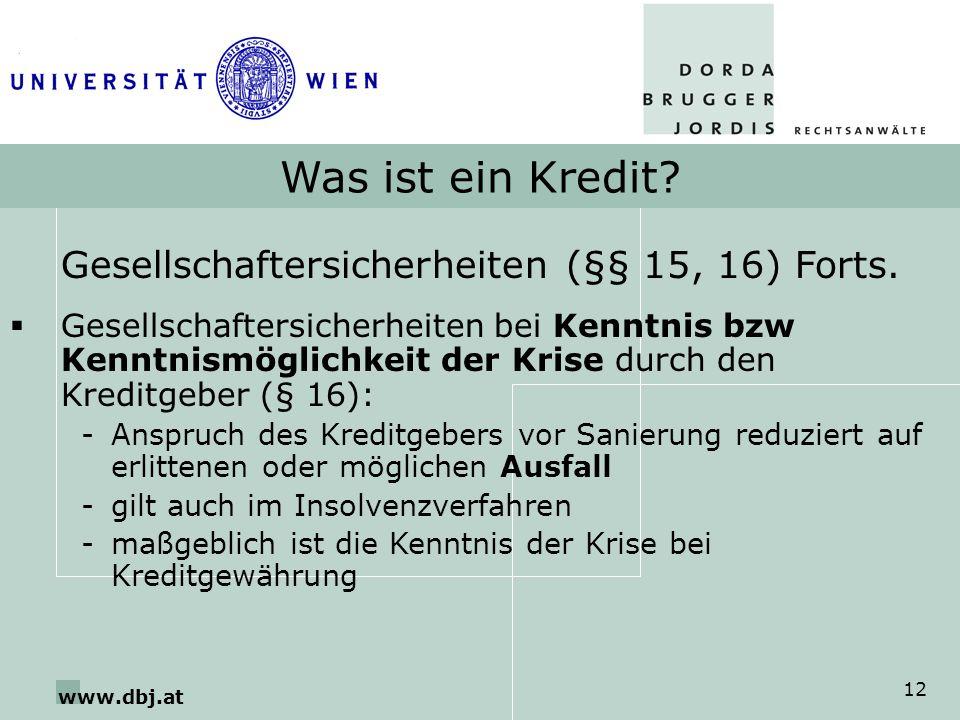www.dbj.at 12 Was ist ein Kredit? Gesellschaftersicherheiten (§§ 15, 16) Forts. Gesellschaftersicherheiten bei Kenntnis bzw Kenntnismöglichkeit der Kr