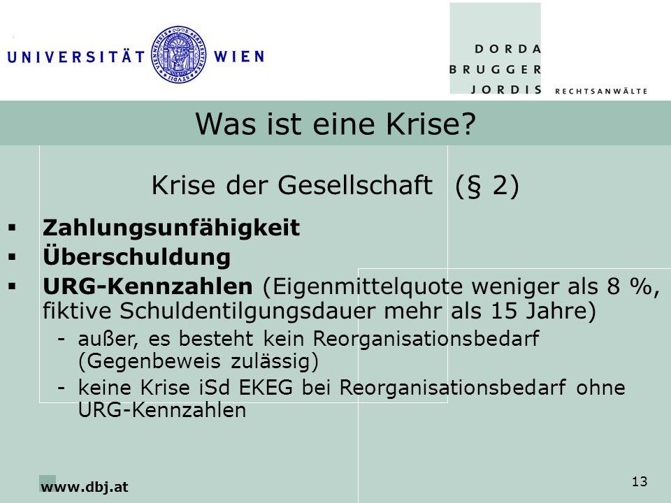 www.dbj.at 13 Was ist eine Krise? Krise der Gesellschaft (§ 2) Zahlungsunfähigkeit Überschuldung URG-Kennzahlen (Eigenmittelquote weniger als 8 %, fik