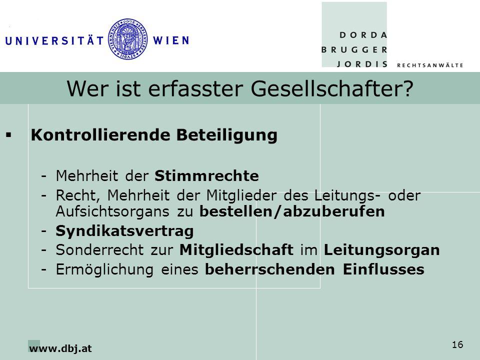 www.dbj.at 16 Wer ist erfasster Gesellschafter? Kontrollierende Beteiligung -Mehrheit der Stimmrechte -Recht, Mehrheit der Mitglieder des Leitungs- od