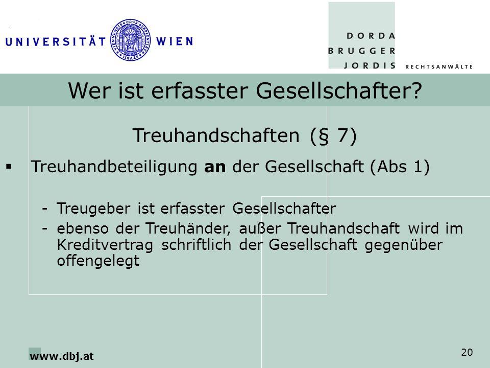 www.dbj.at 20 Wer ist erfasster Gesellschafter? Treuhandschaften (§ 7) Treuhandbeteiligung an der Gesellschaft (Abs 1) -Treugeber ist erfasster Gesell