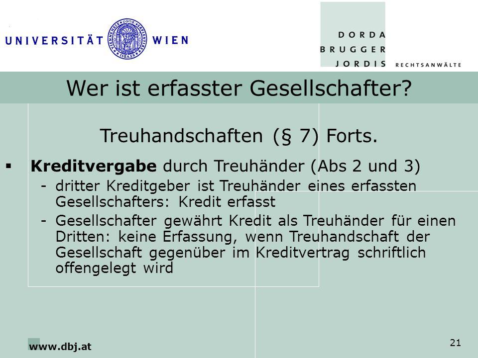 www.dbj.at 21 Wer ist erfasster Gesellschafter? Treuhandschaften (§ 7) Forts. Kreditvergabe durch Treuhänder (Abs 2 und 3) -dritter Kreditgeber ist Tr